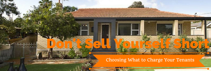 Don't Sell Yourself Short - What to Charge Tenants