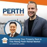 Perth Property Insider Ep. 04: Maximising Your Property Rent in This Rising Perth Rental Market