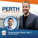 Perth Property Insider Ep. 05: Subdividing with Jay Sidhu Part 1