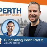 Perth Property Insider Ep. 06: Subdividing with Jay Sidhu Part 2