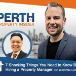 Perth Property Insider Ep. 07:  7 Shocking Things You Need to Know Before Hiring A Property Manager with Jewayne Loong