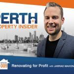 Perth Property Insider Ep. 09:  Renovating for Profit