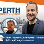 Perth Property Insider Ep. 10:  Perth Property Development Proposed R-Code Changes with Aaron Sice