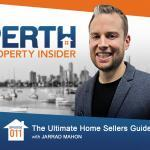 Perth Property Insider Ep. 11:  The Ultimate Home Sellers Guide