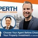 Perth Property Insider Ep. 12:  Choose Your Agent Before Choosing Your Property Investment with Jewayne Loong
