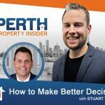 Perth Property Insider Ep. 18:  How to Make Better Decisions with Stuart Wemyss