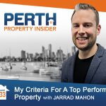 Perth Property Insider Ep. 33:  My Criteria for a Top Performing Property