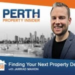 Perth Property Insider Ep. 38 – Finding Your Next Property Deposit