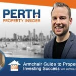 Perth Property Insider Ep. 39 – Armchair Guide to Property Investing Success with Bryce Holdaway Pt 1