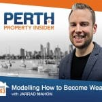 Perth Property Insider Ep. 43 – Modelling How to Become Wealthy