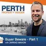Perth Property Insider Ep. 44 – Buyer Beware – Part 1