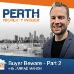 Perth Property Insider Ep. 45 – Buyer Beware – Part 2